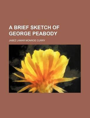 A Brief Sketch of George Peabody (Paperback): Jabez Lamar Monroe Curry