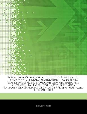 Articles on Asparagales of Australia, Including - Blandfordia, Blandfordia Punicea, Blandfordia Grandiflora, Blandfordia...