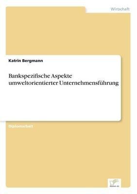 Bankspezifische Aspekte Umweltorientierter Unternehmensfuhrung (German, Paperback): Katrin Bergmann