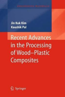 Recent Advances in the Processing of Wood-Plastic Composites (Hardcover, 2011 ed.): Jin Kuk Kim, Kaushik Pal