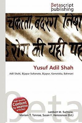 Yusuf Adil Shah (Paperback): Lambert M. Surhone, Mariam T. Tennoe, Susan F. Henssonow