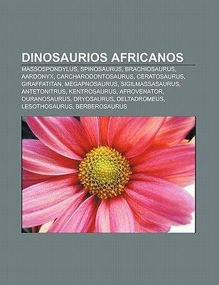 Dinosaurios Africanos - Massospondylus, Spinosaurus, Brachiosaurus, Aardonyx, Carcharodontosaurus, Ceratosaurus, Giraffatitan,...