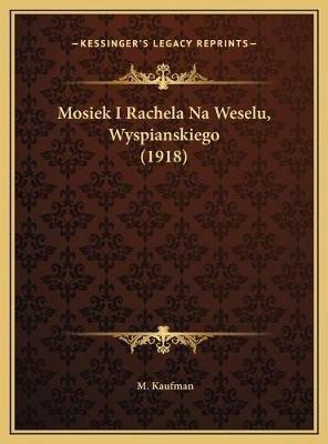 Mosiek I Rachela Na Weselu, Wyspianskiego (1918) (Polish, Hardcover): M Kaufman
