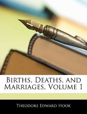 Births, Deaths, and Marriages, Volume 1 (Paperback): Theodore Edward Hook