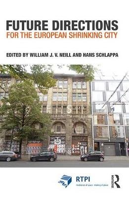 Future Directions for the European Shrinking City (Electronic book text): William J.V. Neill, Hans Schlappa
