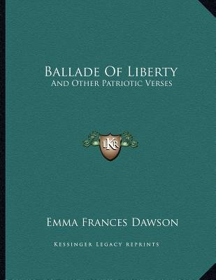 Ballade of Liberty - And Other Patriotic Verses (Paperback): Emma Frances Dawson