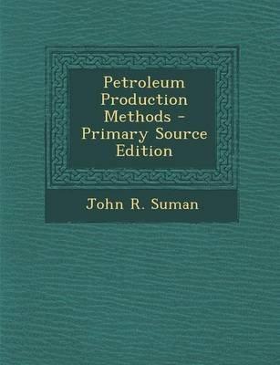 Petroleum Production Methods (Paperback): John R. Suman