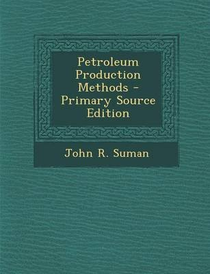 Petroleum Production Methods (Paperback): John R. Suman