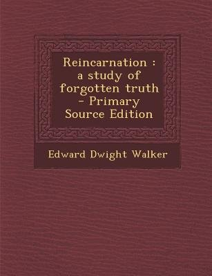Reincarnation - A Study of Forgotten Truth (Paperback, Primary Source): Edward Dwight Walker