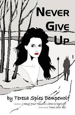Never Give Up (Paperback): Teresa Spies Dempewolf