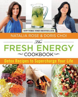 Fresh Energy Cookbook - Detox Recipes To Supercharge Your Life (Hardcover, First Edition,): Natalia Rose, Doris Choi