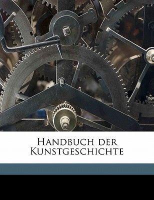 Handbuch Der Kunstgeschichte (German, Paperback): A. 1825 Springer, Adolf Michaelis, Paul Heinrich August Wolters, Max Osborn,...