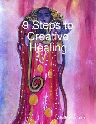 9 Steps to Creative Healing (Electronic book text): Marilyn Fontaine