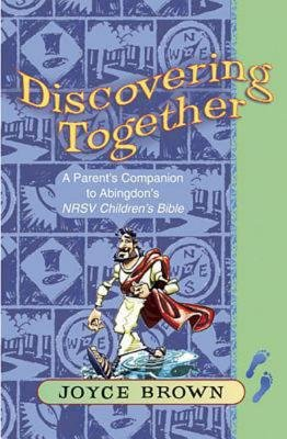 Discovering Together - A Parent's Companion to Abingdon's NRSV Children's Bible (Paperback): Joyce Brown