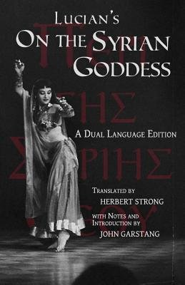 Lucian's on the Syrian Goddess - A Dual Language Edition (Paperback): Herbert A. Strong