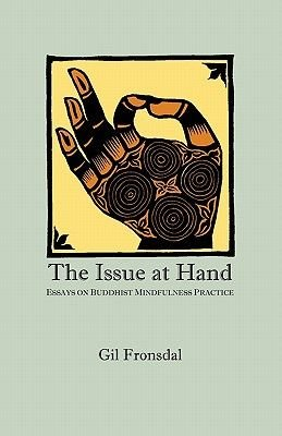 The Issue at Hand - Essays on Buddhist Mindfulness Practice (Paperback): Gil Fronsdal