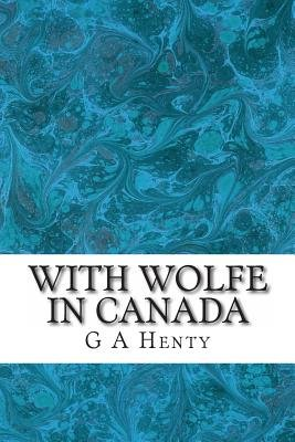 With Wolfe in Canada (Paperback): G. A Henty