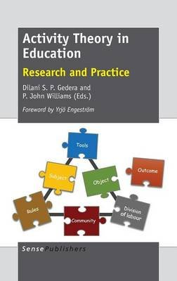 Activity Theory in Education - Research and Practice (Hardcover): Dilani S P Gedera, P. John Williams