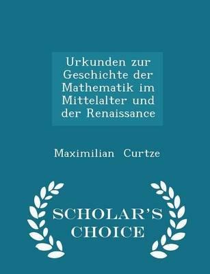 Urkunden Zur Geschichte Der Mathematik Im Mittelalter Und Der Renaissance - Scholar's Choice Edition (Paperback):...