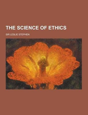 The Science of Ethics (Paperback): Leslie Stephen