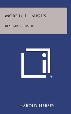 More G. I. Laughs - Real Army Humor (Hardcover): Harold Hersey