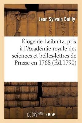 Eloge de Leibnitz, Prix A L'Academie Royale Des Sciences Et Belles-Lettres de Prusse En 1768 (French, Paperback): Jean...