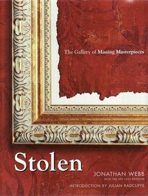 Stolen - The Gallery of Missing Masterpieces (Hardcover): Jonathan Webb, Julian Radcliffe