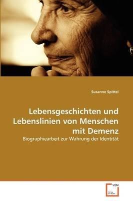 Lebensgeschichten Und Lebenslinien Von Menschen Mit Demenz (German, Paperback): Susanne Spittel