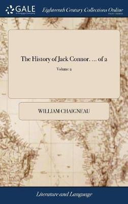 The History of Jack Connor. ... of 2; Volume 2 (Hardcover): William Chaigneau