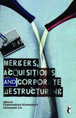 Mergers, Acquisitions and Corporate Restructuring (Paperback): Chandrashekar Krishnamurti, S R Vishwanath