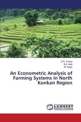 An Econometric Analysis of Farming Systems in North Konkan Region (Paperback): Torane S R, Naik B K, Sagar M