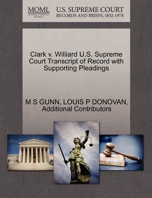 Clark V. Williard U.S. Supreme Court Transcript of Record with Supporting Pleadings (Paperback): M S Gunn, Louis P Donovan,...