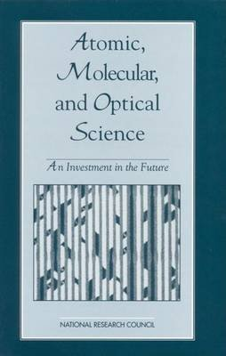 Atomic, Molecular, and Optical Science: An Investment in the Future (Electronic book text): Committee on Atomic, Molecular, and...