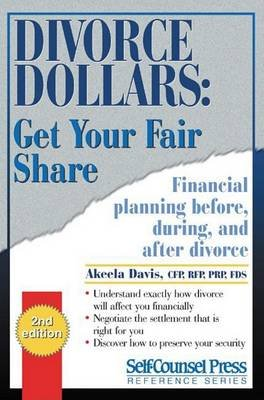 Divorce Dollars: Get Your Fair Share - Financial Planning Before, During, and After Divorce (Paperback): Akeela Davis