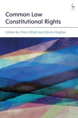 Common Law Constitutional Rights (Hardcover): Mark Elliott, Kirsty Hughes