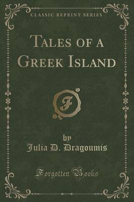 Tales of a Greek Island (Classic Reprint) (Paperback): Julia D. Dragoumis