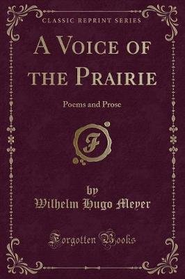 A Voice of the Prairie - Poems and Prose (Classic Reprint) (Paperback): Wilhelm Hugo Meyer