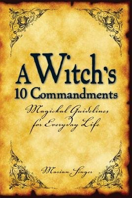 A Witch's 10 Commandments - Magickal Guidelines for Everyday Life (Electronic book text, 2nd ed.): Marian Singer
