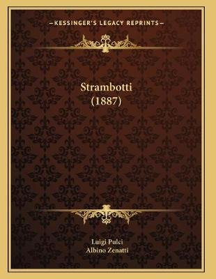 Strambotti (1887) (Italian, Paperback): Luigi Pulci, Albino Zenatti