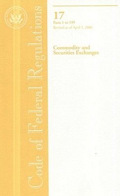 Code of Federal Regulations, Title 17, Commodity and Securities Exchanges, PT. 1-199, Revised as of April 1, 2006 (Paperback,...