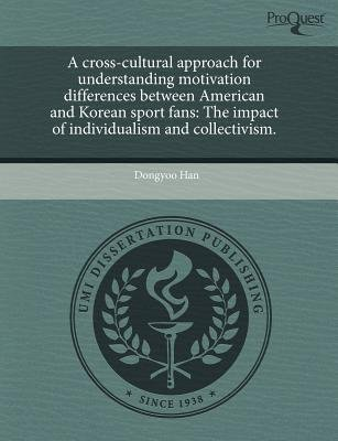 A Cross-Cultural Approach for Understanding Motivation Differences Between American and Korean Sports Fans - The Impact of...