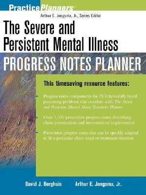 The Severe and Persistent Mental Illness Progress Notes Planner (Paperback): David J. Berghuis, Arthur E. Jongsma