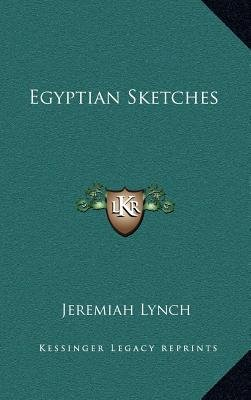 Egyptian Sketches (Hardcover): Jeremiah Lynch