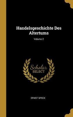 Handelsgeschichte Des Altertums; Volume 2 (German, Hardcover): Ernst Speck