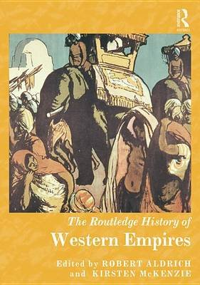 The Routledge History of Western Empires (Electronic book text): Robert Aldrich, Kirsten McKenzie