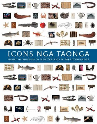 Icons Nga Taonga - From the Museum of New Zealand Te Papa Tongarewa (Paperback, illustrated edition): Museum Of New Zealand,...