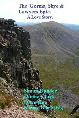 The 'Gorms, Skye and Lawers Epic. - A Love Story. (Paperback): Donna Clark, Dave Gee