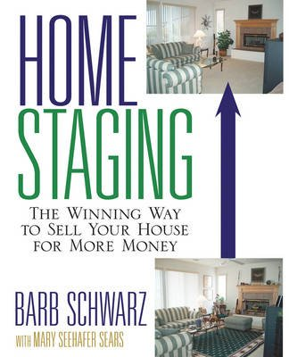 Home Staging - The Winning Way To Sell Your House for More Money (Paperback): Barb Schwarz