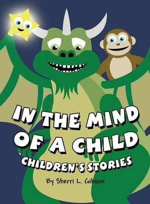 In the Mind of a Child - Children's Stories (Hardcover): Sherri L Gibson