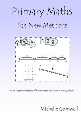 Primary Maths: The New Methods: Quick and Easy Explanations of How Number Is Now Taught in Primary Schools. (Electronic book...